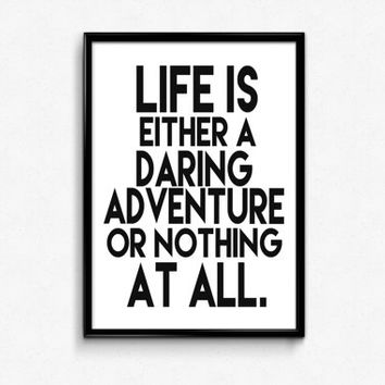 """PRINTABLE Art """"Life is Either a Daring Adventure or Nothing at All"""" Typography Art Print Hellen Keller Quote Inspirational Quote"""