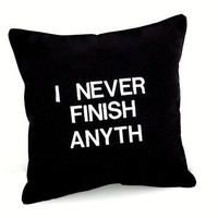 I Never Finish Anyth Black and White Pillow