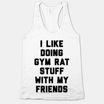 I Like Doing Gym Rat Stuff With My Friends