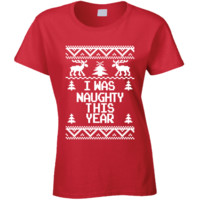 I Was Naughty This Year Funny Ugly Christmas Sweater T Shirt