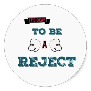 It's Okay To Be A Reject sticker