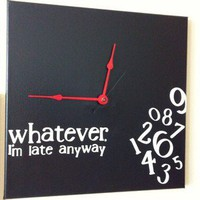 &quot;Whatever, I&#x27;m late anyway&quot; Clock