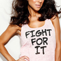 Fight For It.  Burnout Tank 20% of purchase price donated to St. Jude&#x27;s.  Size LARGE