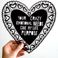 See Me Everywhere: Your Crazy Emotional Needs Give My Life Purpose.