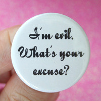 I'm evil. What's your excuse. 1.25 inch button. vixens, rakes, coquettes, and evil geniuses, this is for you. Cursive