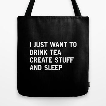 I just want to drink tea create stuff and sleep Tote Bag by WORDS BRAND™