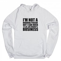 I'M NOT A MORNING PERSON BUT I CAN ROCK 11AM LIKE NOBODY'S BUSINESS | Hoodie | Skreened