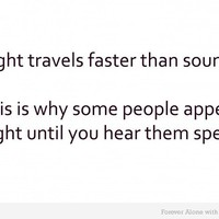 9GAG - Light travels faster than sound