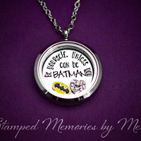 Be Yourself. Unless You Can Be BATMAN - Hand Stamped Stainless Steel Necklace - Floating Glass Memory Locket - Superhero Jewelry - Fangirl