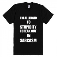 I'M ALLERGIC TO STUPIDITY I BREAK OUT IN SARCASM TEE | Fitted T-shirt | Skreened
