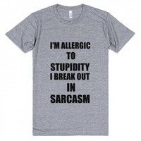I'M ALLERGIC TO STUPIDITY I BREAK OUT IN SARCASM ATH TEE | Athletic T-shirt | Skreened