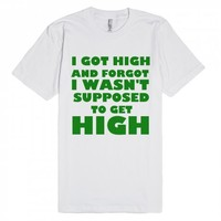 I GOT HIGH AND FOROGT I WASN'T SUPPOSED TO GET HIGH | Fitted T-shirt | Skreened