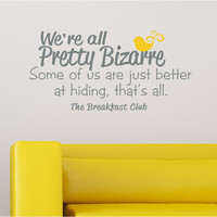 We're all Pretty Bizarre Breakfast Club Vinyl Wall Lettering Sticker Decal Children Measure Tall