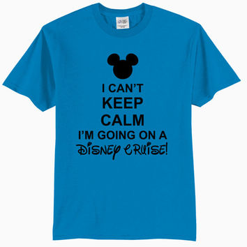 I Can't Keep Calm I'm Going On A Disney Cruise - Adult T-Shirt