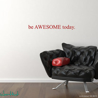 be AWESOME today Sticky Vinyl Wall Accent Art Words Stickers Decals 1203