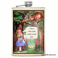 """Funny Alice in Wonderland FLASK Gag Gift Idea """"I have seen some really weird s@#t"""" Mature Novelty Spoof Joke"""