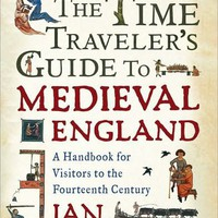 BARNES & NOBLE | The Time Traveler's Guide to Medieval England: A Handbook for Visitors to the Fourteenth Century by Ian Mortimer | NOOK Book (eBook), Hardcover