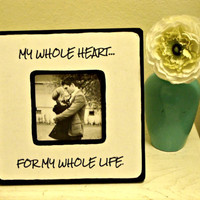 Quote &quot;My whole heart, for my whole life&quot; Picture Frame