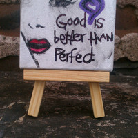 Good Is Better Than Perfect ORIGINAL small painting on canvas with mini easel 3x3 eating disorder recovery