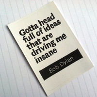 STICKER - Bob Dylan Quote - Gotta head full of ideas