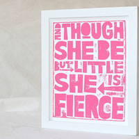 QUOTES for Girls Though She be but Little She is Fierce Motivational Print Letterpress