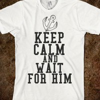 Keep Calm & Wait for him - LDRgf Apparel