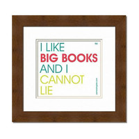 I Like Big Books And I Cannot Lie - Custom 8x10 Print - FREE SHIPPING