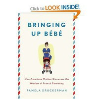 Amazon.com: Bringing Up Bebe: One American Mother Discovers the Wisdom of French Parenting (9781594203336): Pamela Druckerman: Books