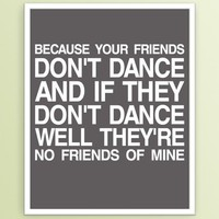 Your Friends Don't Dance Poster in Grey & White by colorbee