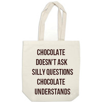 canvas tote bag - Chocolate Doesn't Ask Silly Questions Chocolate Understands - book bag, backpack, diaper bag, purse - funny quote