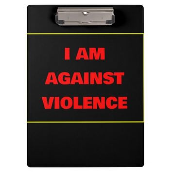 I Am Against Violence Clipboard