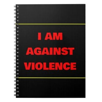 I Am Against Violence Notebook