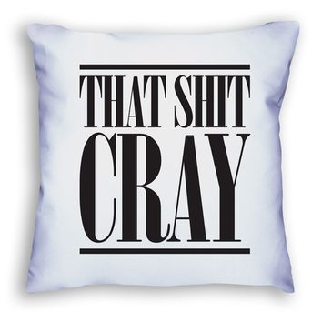 That Shit Cray Pillow – six 3