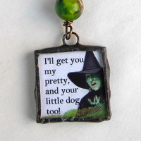 Wicked WITCH Necklace -  I'll GET You My Pretty   - Wizard of OZ Soldered Necklace