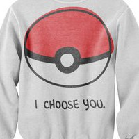 I CHOOSE YOU SWEATER