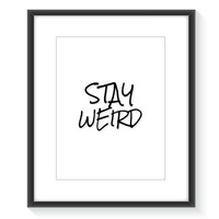 Stay Weird Wall Decor Art - Stay Weird Art Printable