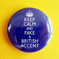 Keep Calm and Fake a British Accent - 1.75&quot; Badge / Button