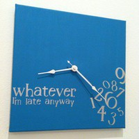 """whatever, I'm late anyway"" clock Turquoise and Silver 