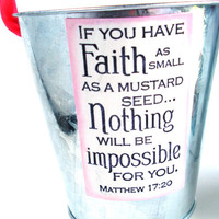 FAITH BUCKET.  If you have Faith as small as a mustard seed. Nothing will be impossible for you. Matthew 17:20. Bible Scripture Pail Bin Cup