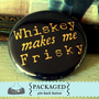 Whiskey makes me frisky pinback button badge  PACKAGED by artlife