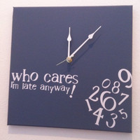 who cares, I&#x27;m late anyway clock slate blue