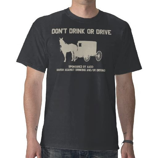 Amish - dont drink or drive t-shirts from Zazzle.com