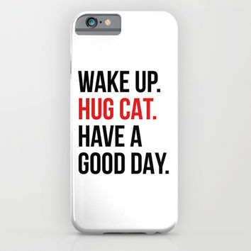 Wake Up, Hug Cat, Have a Good Day iPhone & iPod Case by CreativeAngel