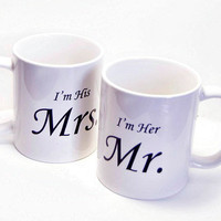 Mr and Mrs Mugs  Wedding Gifts for Couples I'm her Mr. and I'm his Mrs.  Bride and Groom set