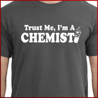 Trust Me I'm a Chemist T-shirt Tee More Colors S - 2XL