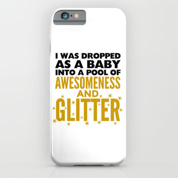I WAS DROPPED AS A BABY INTO A POOL OF AWESOMENESS AND GLITTER iPhone & iPod Case by CreativeAngel