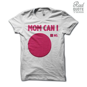 Mom Can I Pie Chart Shirt - Funny T Shirt, Sassy T Shirt, Hilarious shirt, Girly T Shirt, Womens Clothing, Ladies Clothing, Teen Girl Shirt,