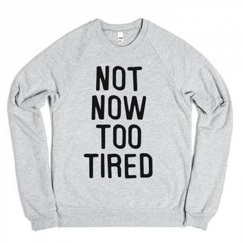 Not Now Too Tired-Unisex Heather Grey Sweatshirt