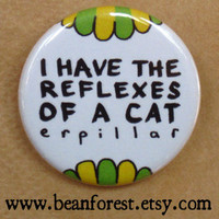 i have the reflexes of a CATerpillar - pinback button badge NEWEST
