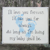 "Baby Sign, Hand painted Shabby Chic sign,  ""I'll love you forever, I'll like you for always, As long as I'm living, my baby you'll be."""